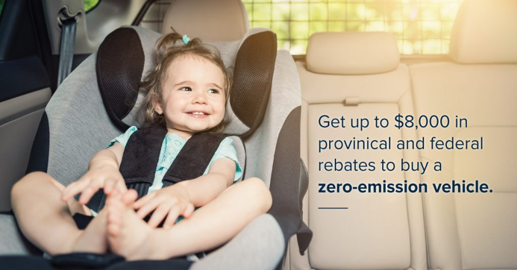 Get up to $8,000 in provinical and federal rebates to buy a zero-emission vehicle.